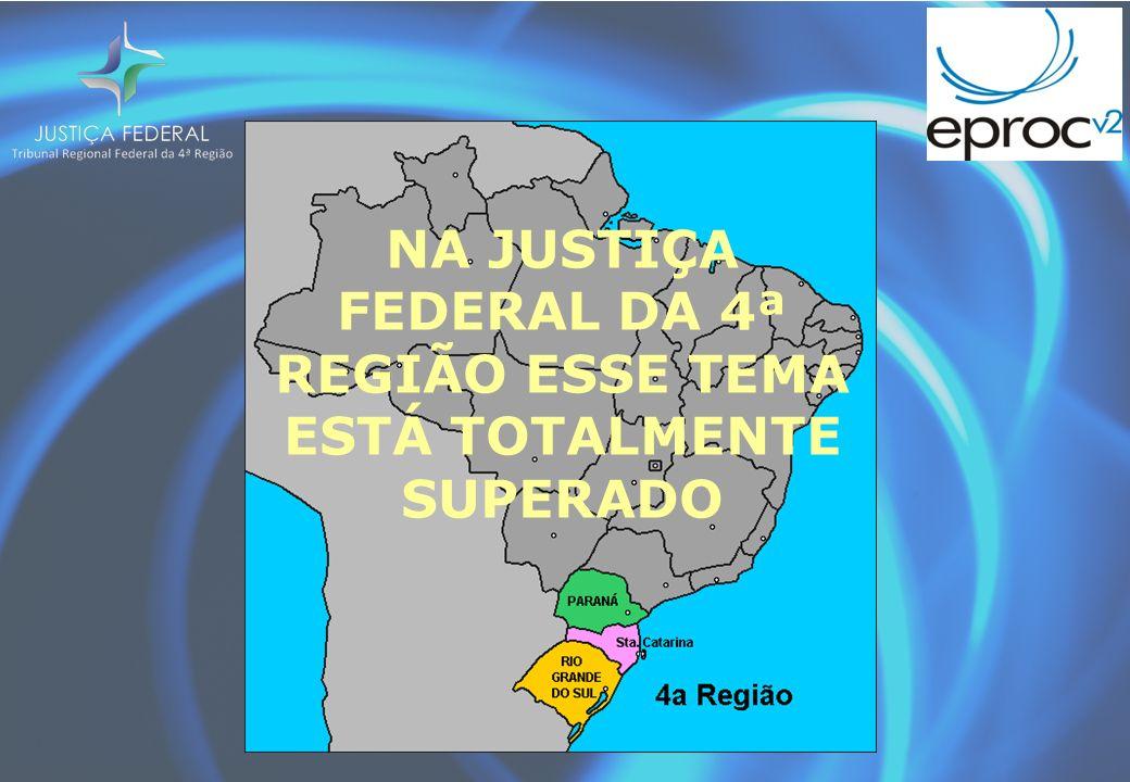 NA JUSTIÇA FEDERAL DA 4ª REGIÃO ESSE TEMA ESTÁ TOTALMENTE SUPERADO
