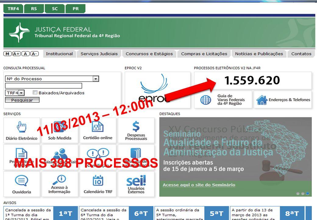 11/03/2013 – 12:00h MAIS 398 PROCESSOS