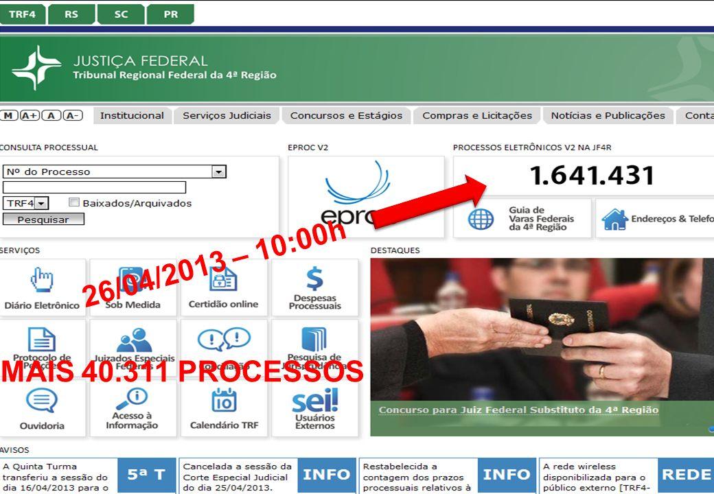26/04/2013 – 10:00h MAIS 40.311 PROCESSOS