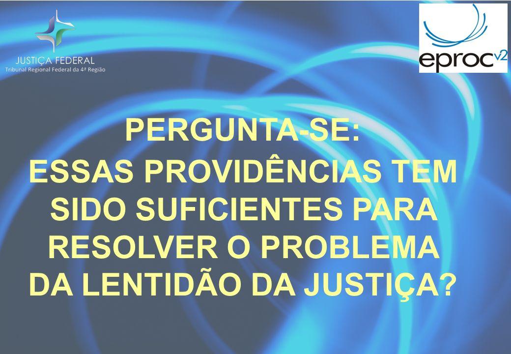 PERGUNTA-SE: ESSAS PROVIDÊNCIAS TEM SIDO SUFICIENTES PARA RESOLVER O PROBLEMA DA LENTIDÃO DA JUSTIÇA?
