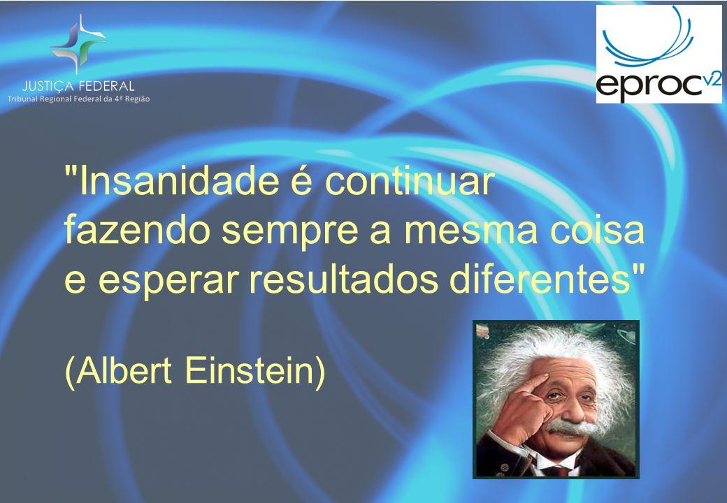 Insanidade é continuar fazendo sempre a mesma coisa e esperar resultados diferentes (Albert Einstein)