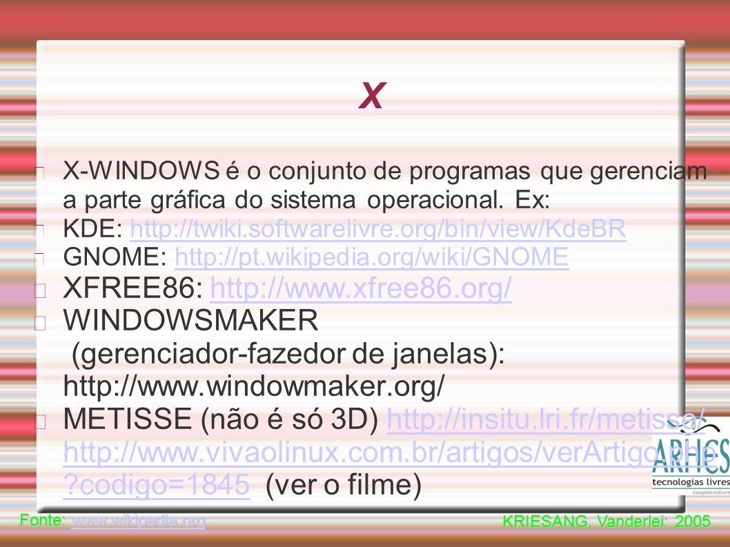 X X-WINDOWS é o conjunto de programas que gerenciam a parte gráfica do sistema operacional.