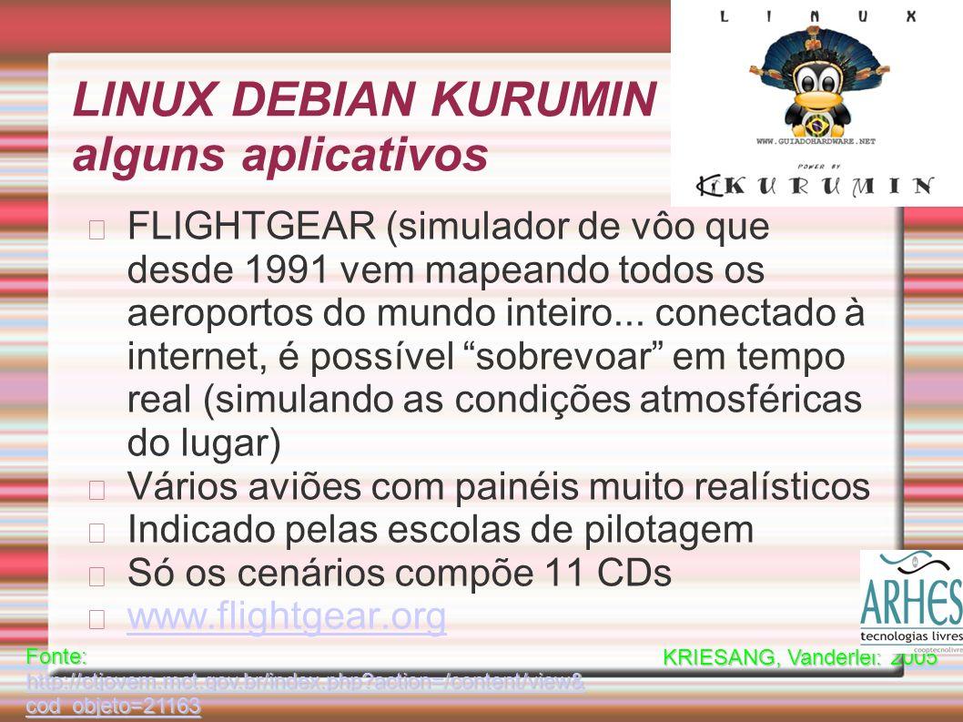 LINUX DEBIAN KURUMIN alguns aplicativos FLIGHTGEAR (simulador de vôo que desde 1991 vem mapeando todos os aeroportos do mundo inteiro...