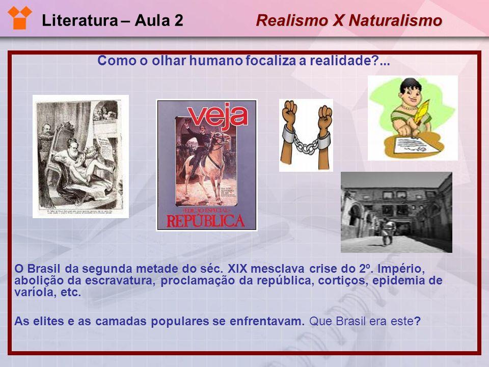 Realismo X Naturalismo Literatura – Aula 2 Realismo X Naturalismo O QUE DESCOBRIR NA NARRATIVA MACHADIANA.