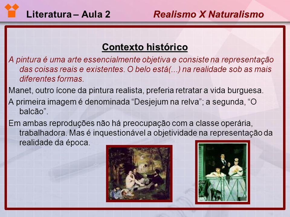 Realismo X Naturalismo Literatura – Aula 2 Realismo X Naturalismo VISÃO DE MUNDO: SOCIETÁRIA E CIENTIFICISTA Objetividade: embasa a observação e análise da sociedade.