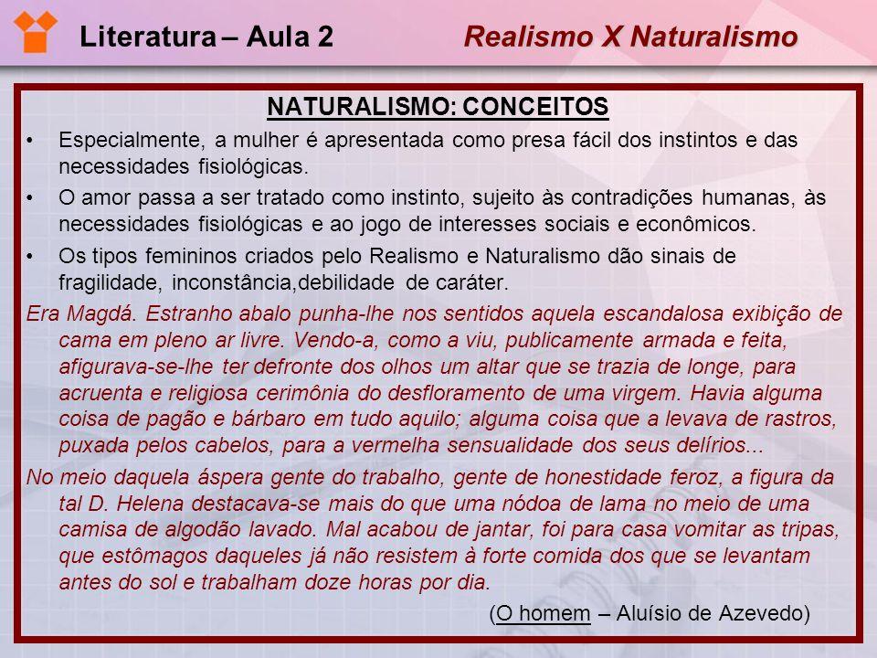 Realismo X Naturalismo Literatura – Aula 2 Realismo X Naturalismo REALISMO: CONCEITOS O Realismo fixa-se na realidade do homem em sociedade e seus problemas cotidianos.