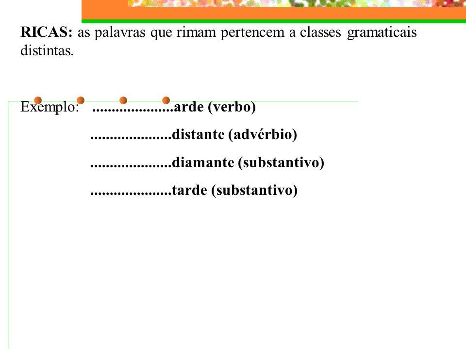 1.Rimas: coincidência de sons (total ou parcial) entre palavras no final ou no meio dos versos. Classificação das rimas: Quanto à categoria gramatical
