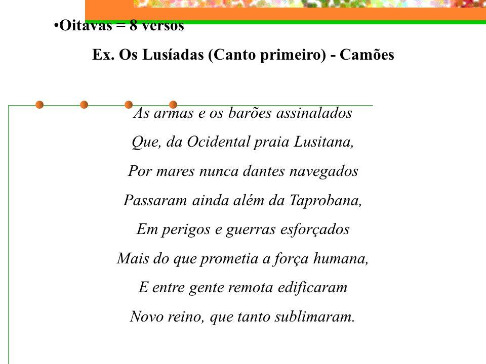 Quartetos = 4 versos Ex. Infinito presente (Helena Kolody) No movimento veloz De nossa viagem, Embala-nos a ilusão Da fuga do tempo. Poeira esparsa no