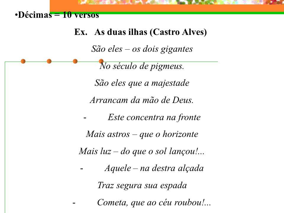 Oitavas = 8 versos Ex. Os Lusíadas (Canto primeiro) - Camões As armas e os barões assinalados Que, da Ocidental praia Lusitana, Por mares nunca dantes