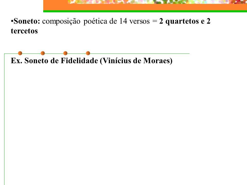 Soneto: composição poética de 14 versos = 2 quartetos e 2 tercetos Ex.