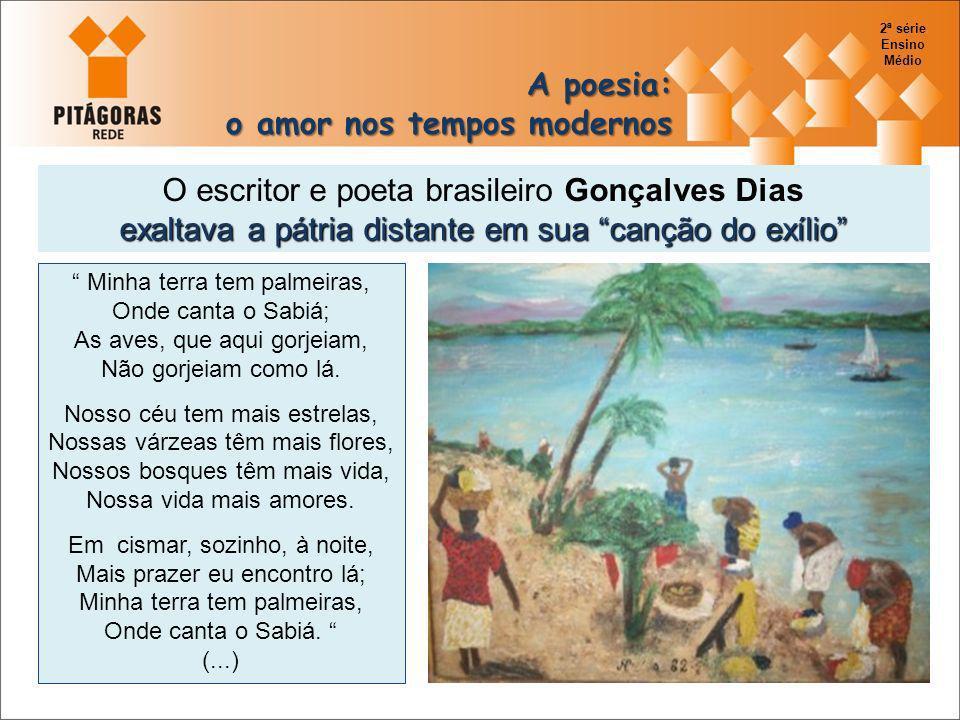 O escritor e poeta brasileiro Gonçalves Dias exaltava a pátria distante em sua canção do exílio Minha terra tem palmeiras, Onde canta o Sabiá; As aves