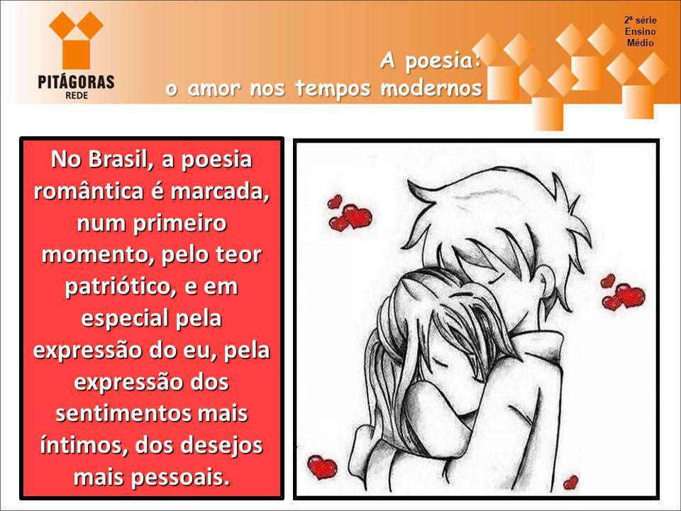 No Brasil, a poesia romântica é marcada, num primeiro momento, pelo teor patriótico, e em especial pela expressão do eu, pela expressão dos sentimento