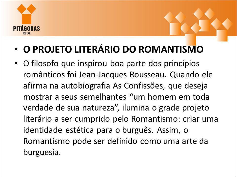 O PROJETO LITERÁRIO DO ROMANTISMO O filosofo que inspirou boa parte dos princípios românticos foi Jean-Jacques Rousseau. Quando ele afirma na autobiog