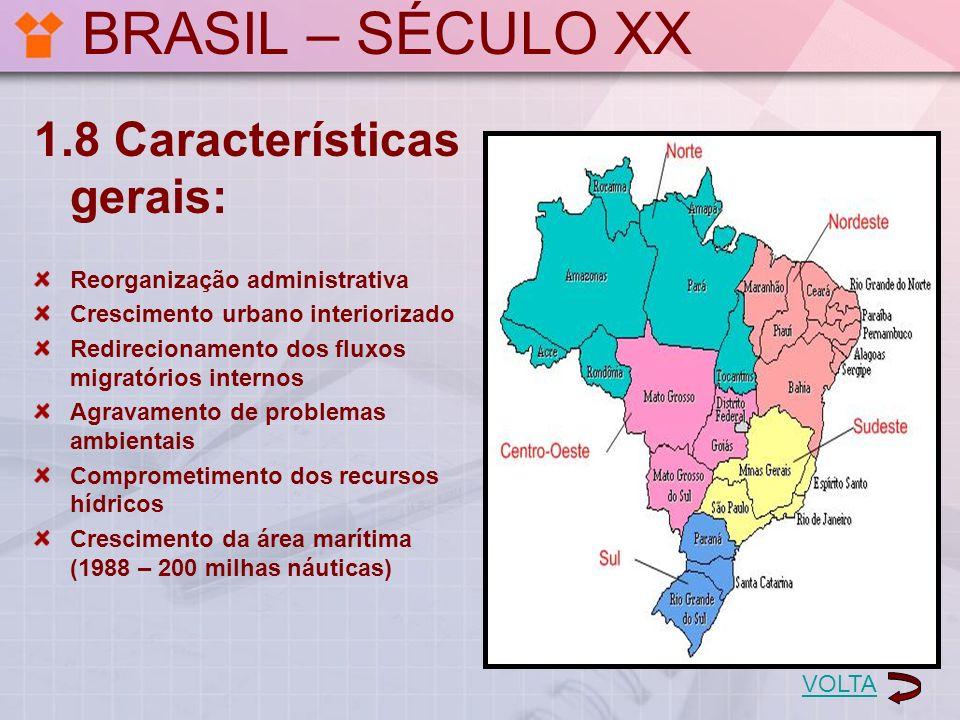 BRASIL – SÉCULO XX 1.8 Características gerais: Reorganização administrativa Crescimento urbano interiorizado Redirecionamento dos fluxos migratórios i