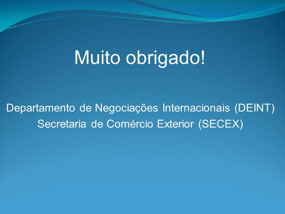 Muito obrigado! Departamento de Negociações Internacionais (DEINT) Secretaria de Comércio Exterior (SECEX)
