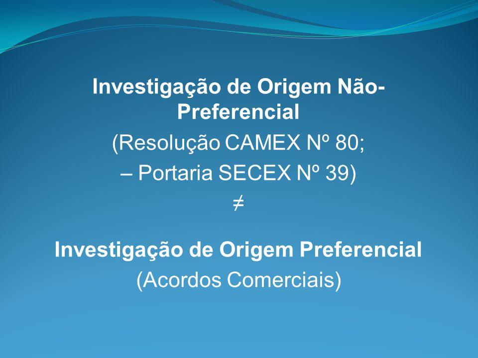 RESOLUÇÃO CAMEX Nº 80/2010 As regras de origem não preferenciais serão utilizadas em todos os instrumentos não preferenciais de política comercial, exceto nas situações previstas na Res.