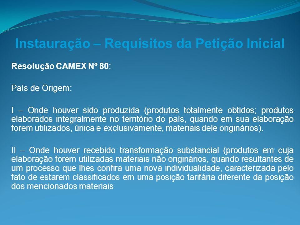 Instauração – Requisitos da Petição Inicial Resolução CAMEX Nº 80: País de Origem: I – Onde houver sido produzida (produtos totalmente obtidos; produt
