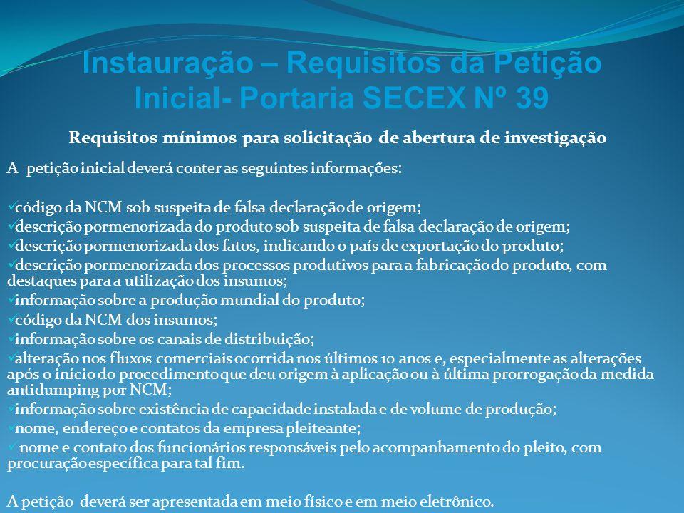 Instauração – Requisitos da Petição Inicial- Portaria SECEX Nº 39 Requisitos mínimos para solicitação de abertura de investigação A petição inicial de