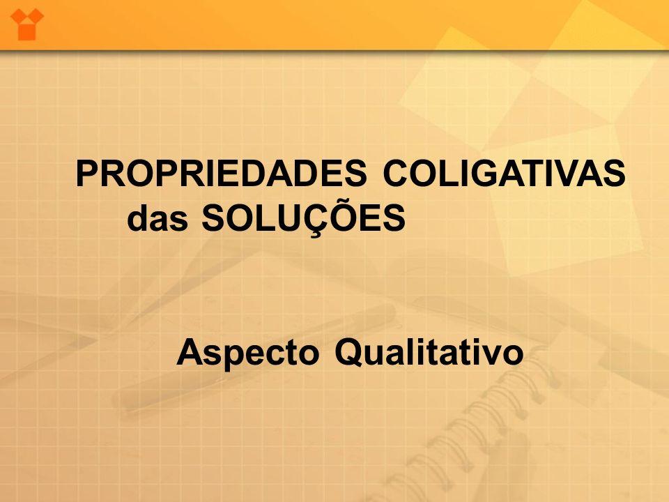 PROPRIEDADES COLIGATIVAS das SOLUÇÕES Aspecto Qualitativo