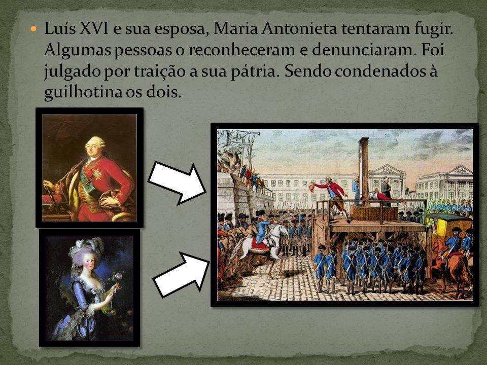 Luís XVI e sua esposa, Maria Antonieta tentaram fugir. Algumas pessoas o reconheceram e denunciaram. Foi julgado por traição a sua pátria. Sendo conde