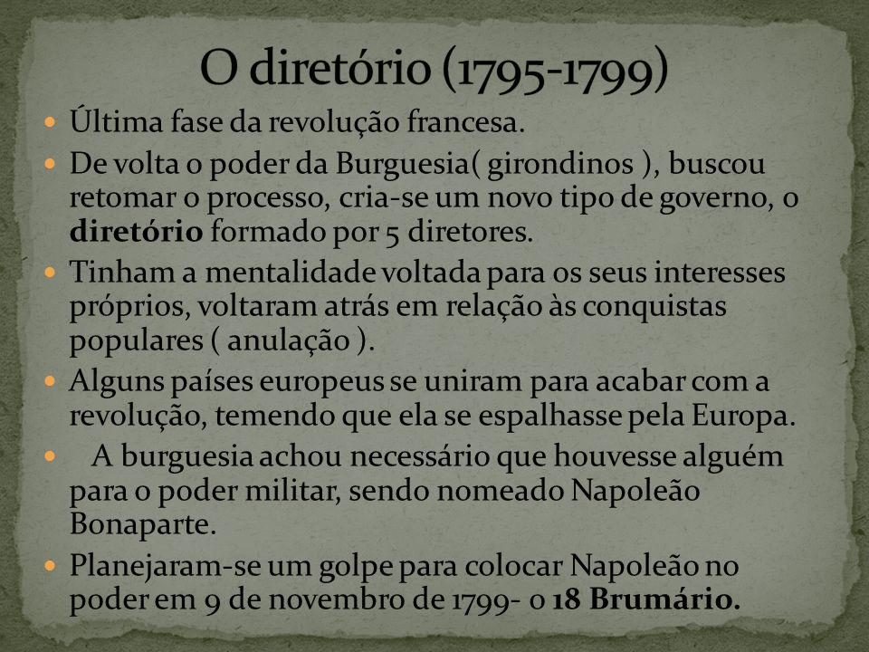 Última fase da revolução francesa. De volta o poder da Burguesia( girondinos ), buscou retomar o processo, cria-se um novo tipo de governo, o diretóri
