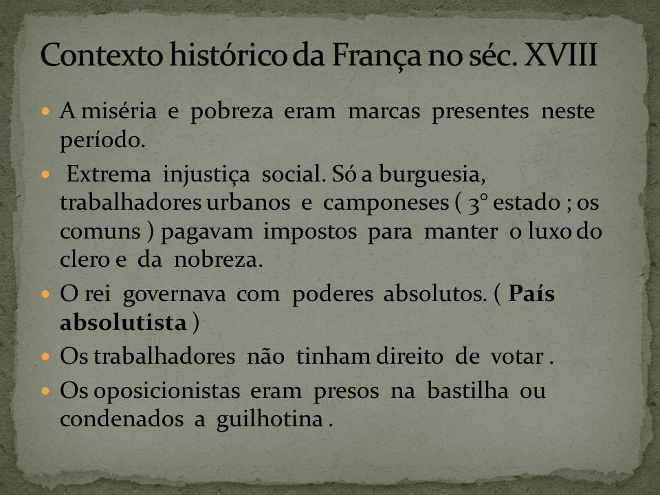 A miséria e pobreza eram marcas presentes neste período. Extrema injustiça social. Só a burguesia, trabalhadores urbanos e camponeses ( 3° estado ; os