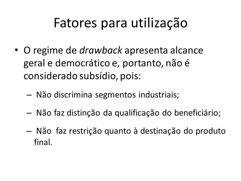 Fatores para utilização O regime de drawback apresenta alcance geral e democrático e, portanto, não é considerado subsídio, pois: – Não discrimina seg