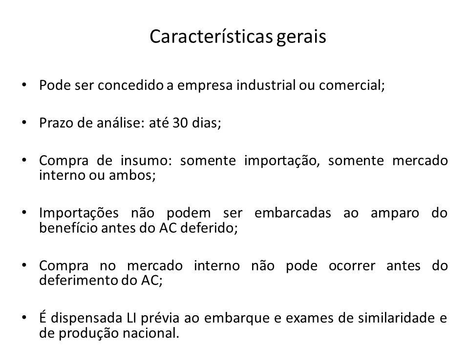 Pode ser concedido a empresa industrial ou comercial; Prazo de análise: até 30 dias; Compra de insumo: somente importação, somente mercado interno ou