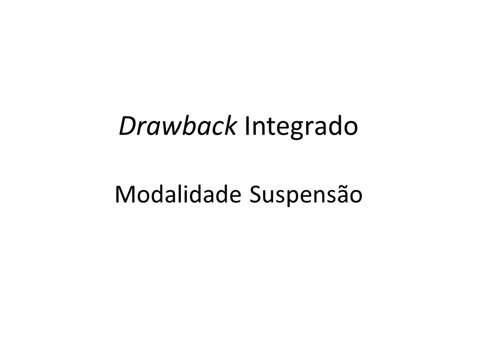 Drawback Integrado Modalidade Suspensão