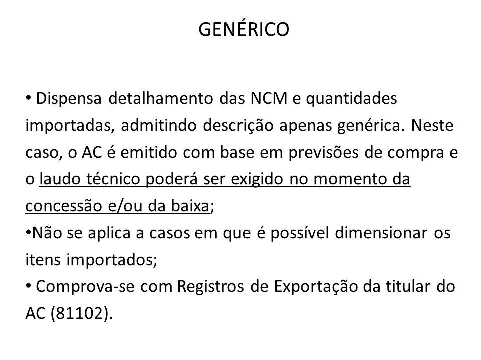 Dispensa detalhamento das NCM e quantidades importadas, admitindo descrição apenas genérica. Neste caso, o AC é emitido com base em previsões de compr