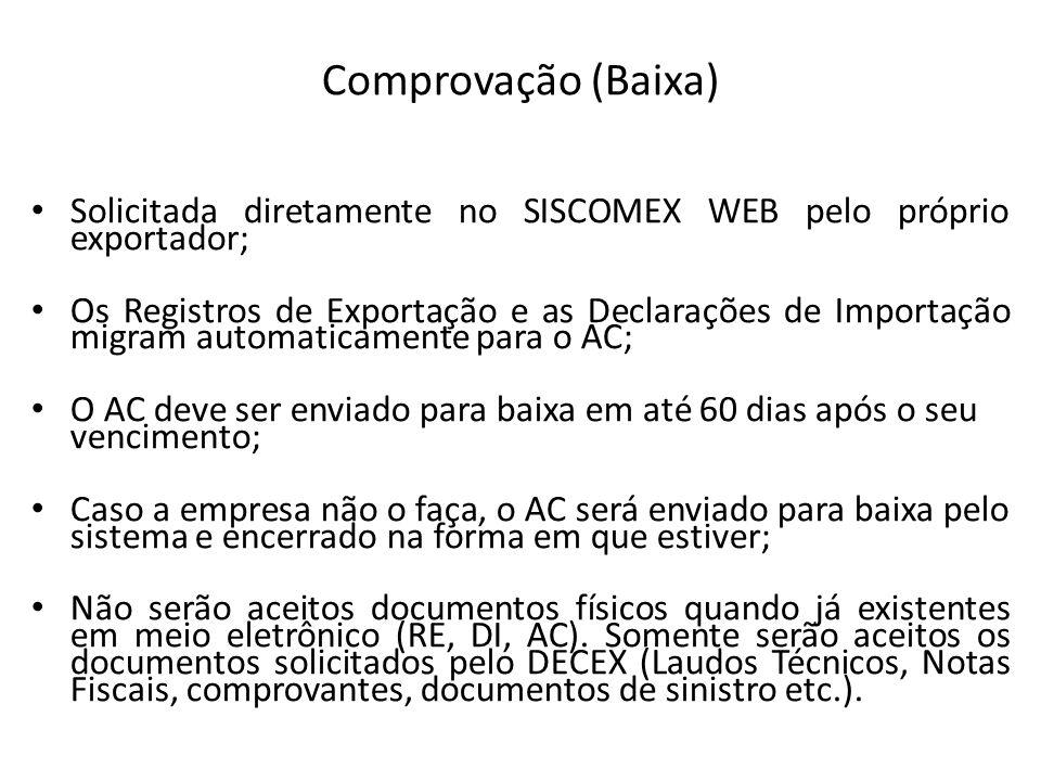 Comprovação (Baixa) Solicitada diretamente no SISCOMEX WEB pelo próprio exportador; Os Registros de Exportação e as Declarações de Importação migram a