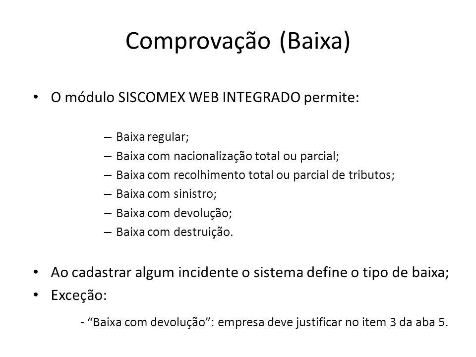 O módulo SISCOMEX WEB INTEGRADO permite: – Baixa regular; – Baixa com nacionalização total ou parcial; – Baixa com recolhimento total ou parcial de tr