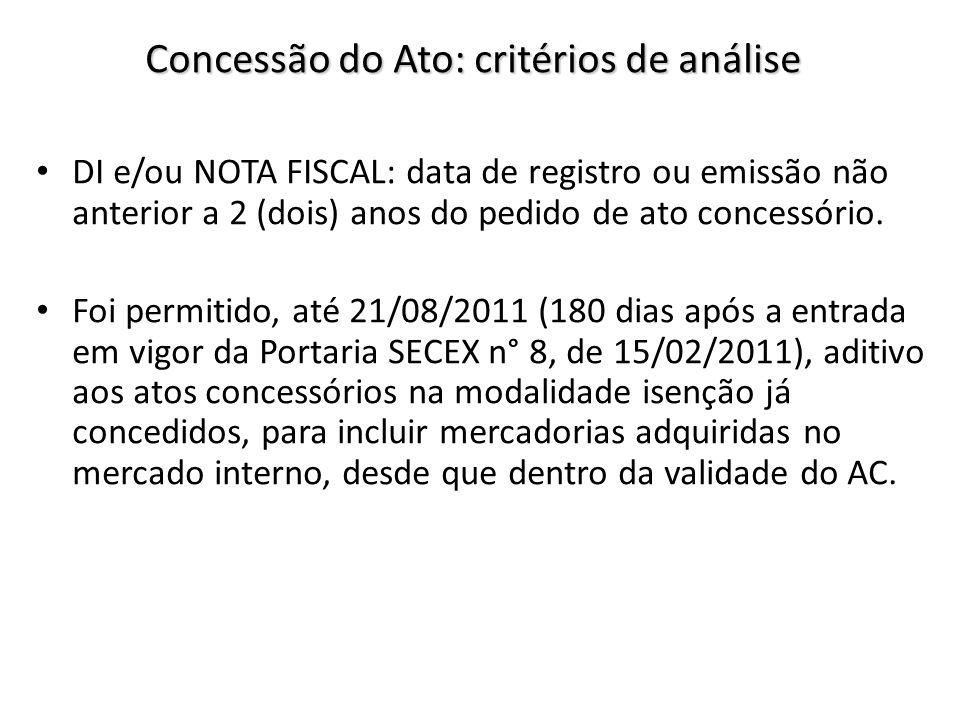 DI e/ou NOTA FISCAL: data de registro ou emissão não anterior a 2 (dois) anos do pedido de ato concessório. Foi permitido, até 21/08/2011 (180 dias ap