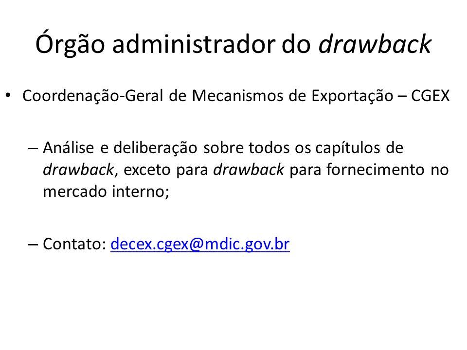 Órgão administrador do drawback Coordenação-Geral de Mecanismos de Exportação – CGEX – Análise e deliberação sobre todos os capítulos de drawback, exc