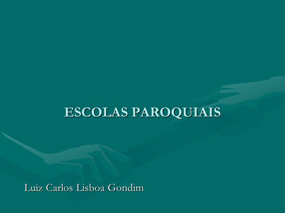 ESCOLAS PAROQUIAIS Luiz Carlos Lisboa Gondim