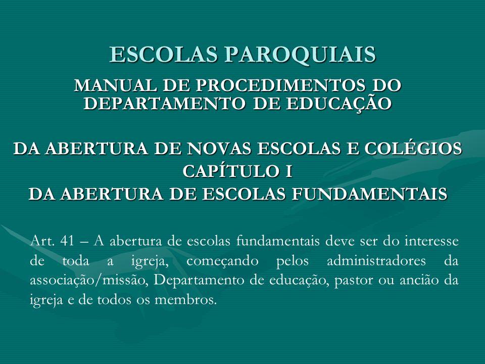 ESCOLAS PAROQUIAIS MANUAL DE PROCEDIMENTOS DO DEPARTAMENTO DE EDUCAÇÃO DA ABERTURA DE NOVAS ESCOLAS E COLÉGIOS CAPÍTULO I DA ABERTURA DE ESCOLAS FUNDA