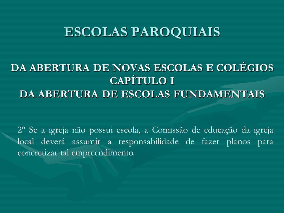 ESCOLAS PAROQUIAIS DA ABERTURA DE NOVAS ESCOLAS E COLÉGIOS CAPÍTULO I DA ABERTURA DE ESCOLAS FUNDAMENTAIS 2º Se a igreja não possui escola, a Comissão