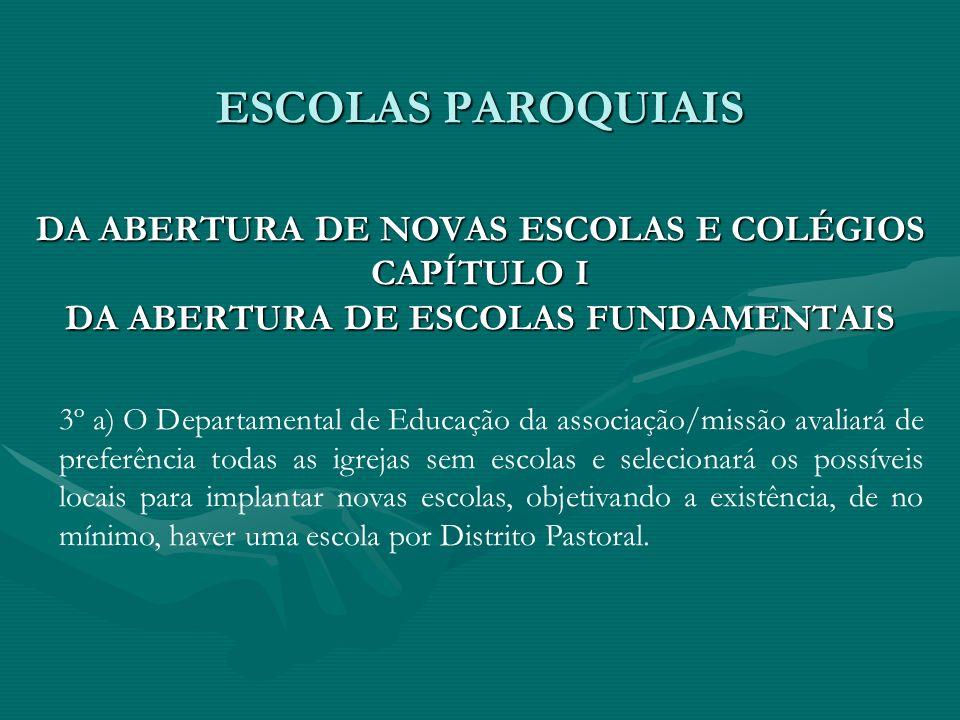 ESCOLAS PAROQUIAIS DA ABERTURA DE NOVAS ESCOLAS E COLÉGIOS CAPÍTULO I DA ABERTURA DE ESCOLAS FUNDAMENTAIS 3º a) O Departamental de Educação da associa