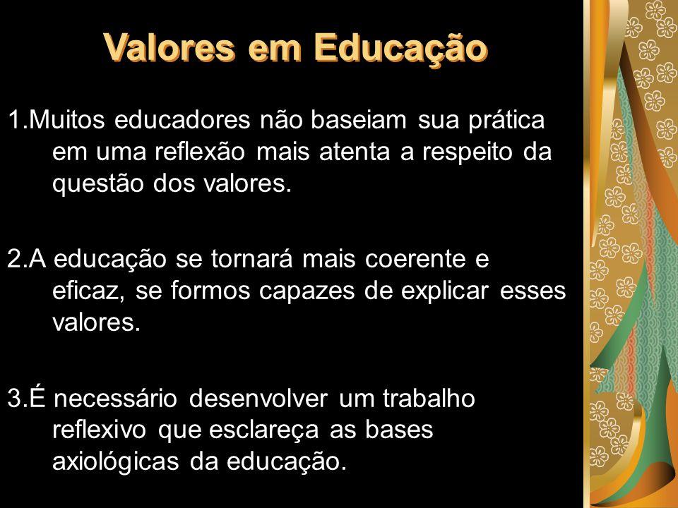 1.Muitos educadores não baseiam sua prática em uma reflexão mais atenta a respeito da questão dos valores. 2.A educação se tornará mais coerente e efi