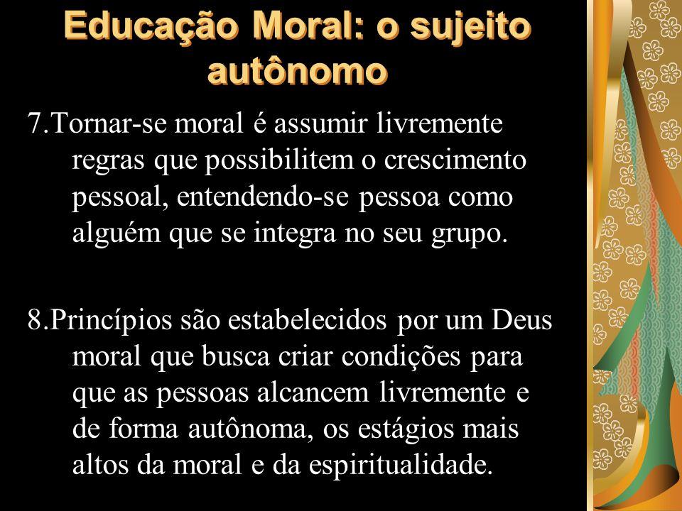 7.Tornar-se moral é assumir livremente regras que possibilitem o crescimento pessoal, entendendo-se pessoa como alguém que se integra no seu grupo. 8.