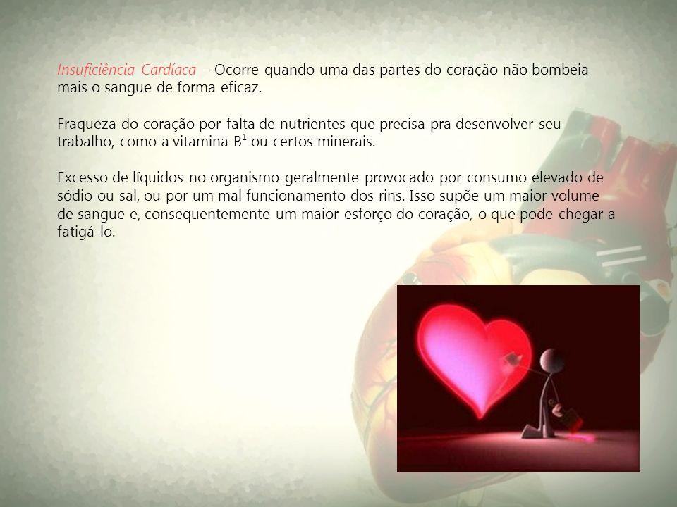 Insuficiência Cardíaca – Ocorre quando uma das partes do coração não bombeia mais o sangue de forma eficaz. Fraqueza do coração por falta de nutriente