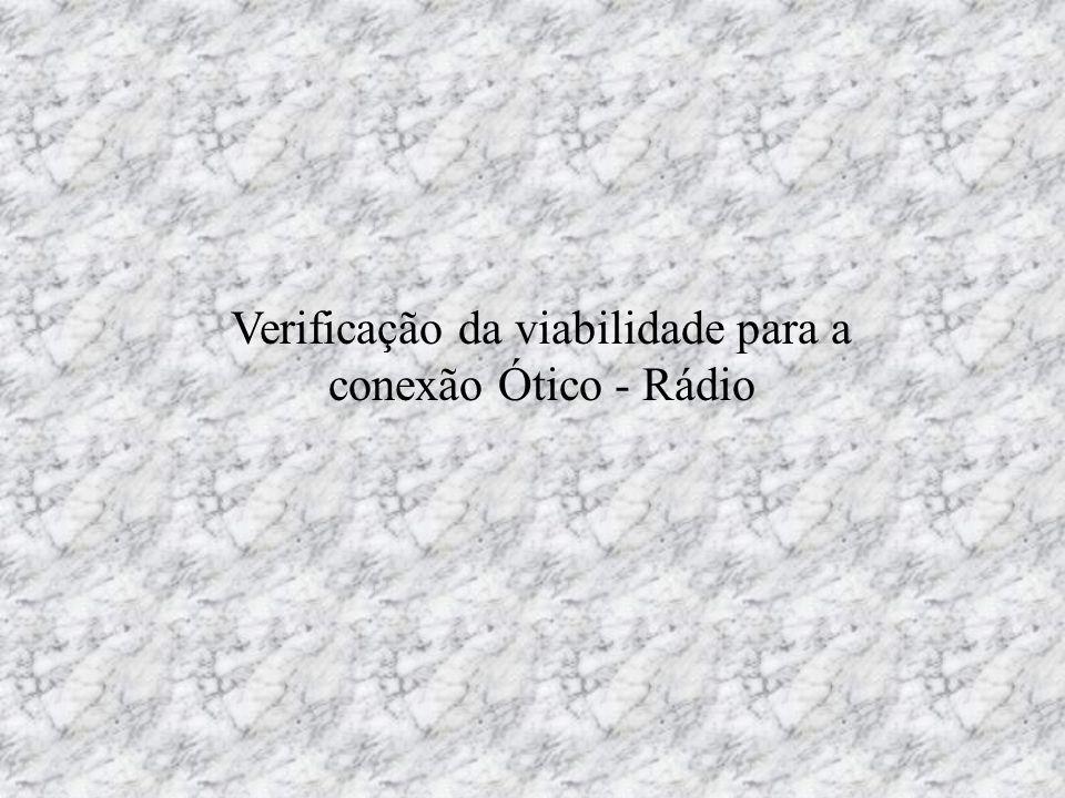 Verificação da viabilidade para a conexão Ótico - Rádio