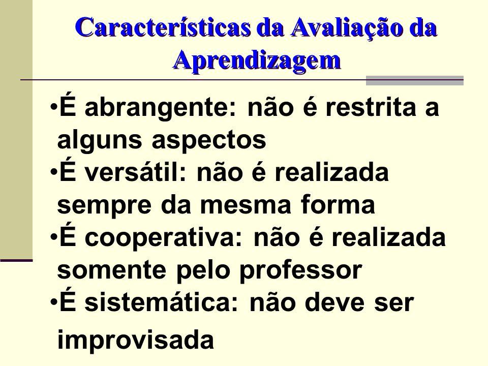 É abrangente: não é restrita a alguns aspectos É versátil: não é realizada sempre da mesma forma É cooperativa: não é realizada somente pelo professor