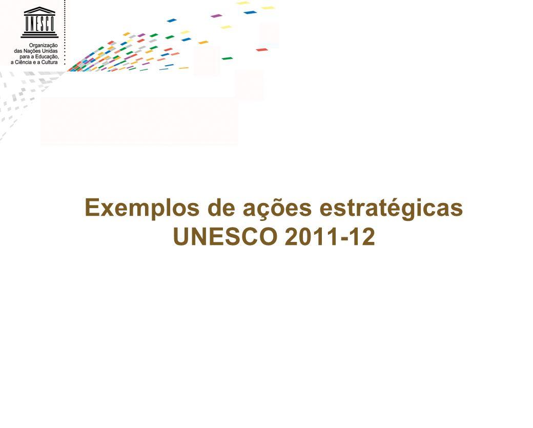 Exemplos de ações estratégicas UNESCO 2011-12