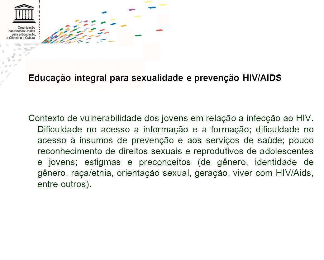 Educação integral para sexualidade e prevenção HIV/AIDS Contexto de vulnerabilidade dos jovens em relação a infecção ao HIV. Dificuldade no acesso a i