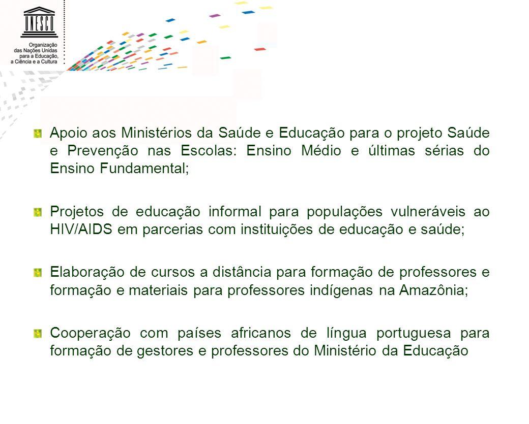 Apoio aos Ministérios da Saúde e Educação para o projeto Saúde e Prevenção nas Escolas: Ensino Médio e últimas sérias do Ensino Fundamental; Projetos