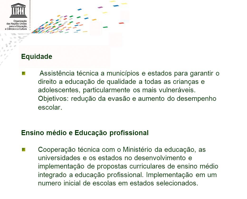 Equidade Assistência técnica a municípios e estados para garantir o direito a educação de qualidade a todas as crianças e adolescentes, particularment
