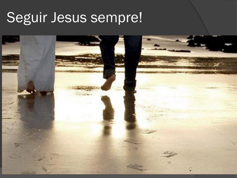 Seguir Jesus sempre!