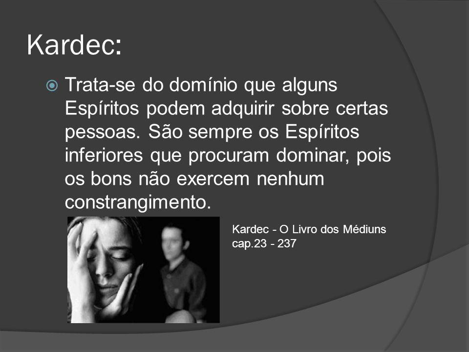 Kardec: Trata-se do domínio que alguns Espíritos podem adquirir sobre certas pessoas. São sempre os Espíritos inferiores que procuram dominar, pois os