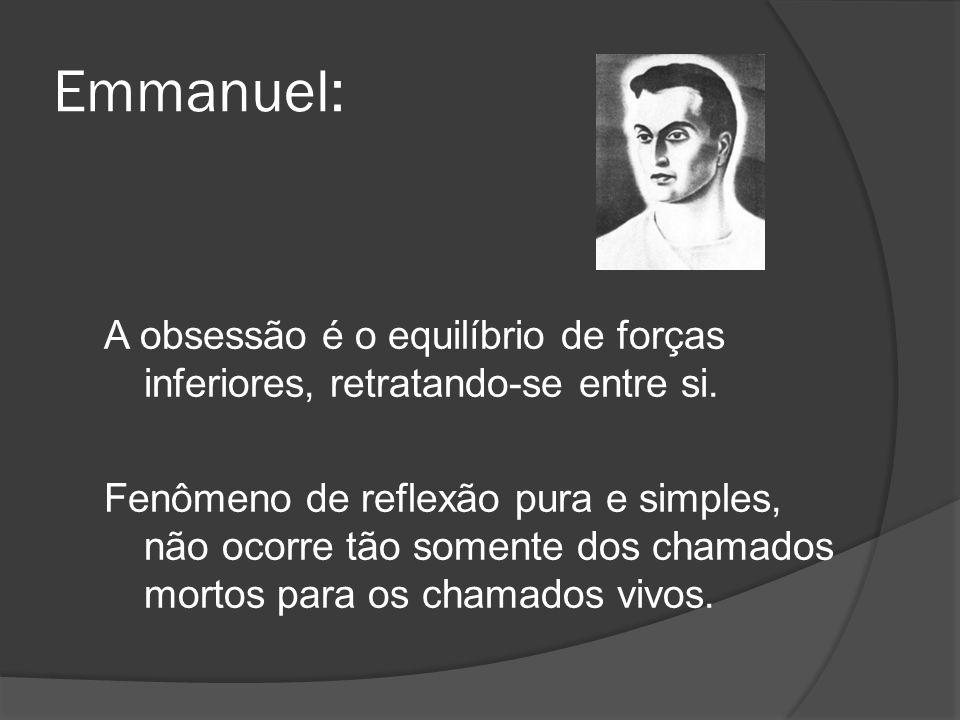Emmanuel: A obsessão é o equilíbrio de forças inferiores, retratando-se entre si. Fenômeno de reflexão pura e simples, não ocorre tão somente dos cham